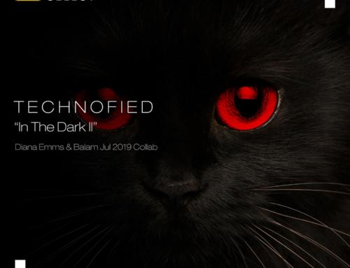 Technofied – [In The Dark II] – Diana Emms & Balam Collab – Vol 28